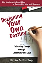 Designing Your Own Destiny: Embracing Change through Leadership and Love Kindle Edition