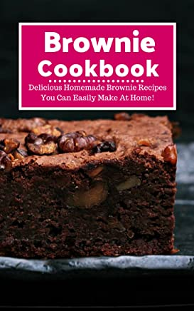 Brownie Cookbook: Delicious Homemade Brownie Recipes You Can Easily Make At Home! (Baking Recipes Book 1) (English Edition)