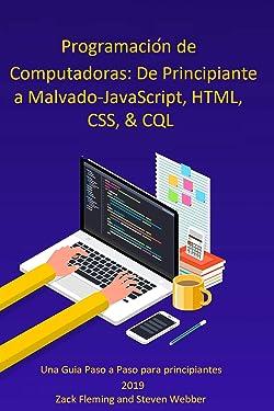 Programación de Computadoras: De Principiante a Malvado—JavaScript, HTML, CSS, & SQL (Spanish Edition)