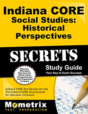 Indiana Core Social Studies Historical Perspectives Secrets: Indiana Core Test Review for the Indiana Core Assessments for Educator Licensure