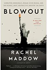Blowout: Corrupted Democracy, Rogue State Russia, and the Richest, Most Destructive Industry on Earth Kindle Edition