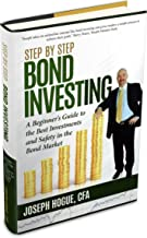 Step by Step Bond Investing: A Beginner's Guide to the Best Investments and Safety in the Bond Market (Step by Step Investing Book 3)