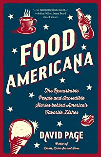 Food Americana: The Remarkable People and Incredible Stories behind America's Favorite Dishes (Humor, Entertainment, and P...