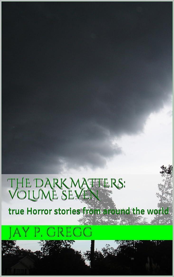 不一致干渉する鎖The Dark Matters: volume seven: true Horror stories from around the world (English Edition)