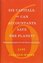 Six Capitals, or Can Accountants Save the Planet – Rethinking Capitalism for the Twenty–First Century