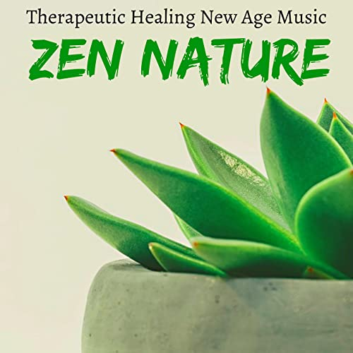 Zen Nature - Therapeutic Healing New Age Music for