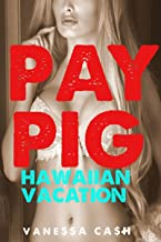 Pay Pig: Hawaiian Vacation: FinDom, FemDom, Cuckold, Male Humiliation, Denial