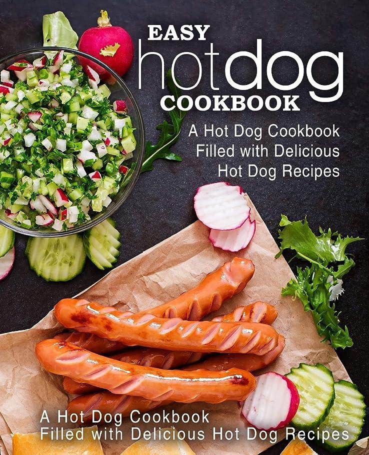ニコチン先のことを考える州Easy Hot Dog Cookbook: A Hot Dog Cookbook Filled with Delicious Hot Dog Recipes