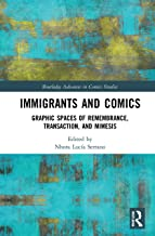 Immigrants and Comics: Graphic Spaces of Remembrance, Transaction, and Mimesis (Routledge Advances in Comics Studies)