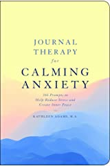 Journal Therapy for Calming Anxiety: 366 Prompts to Help Reduce Stress and Create Inner Peace (Volume 1) Paperback