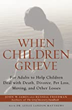 When Children Grieve: For Adults to Help Children Deal with Death, Divorce, Pet Loss, Moving, and Other Losses (English Edition)