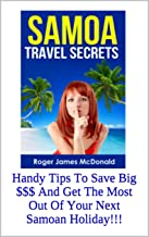 Samoa Travel Secrets: Handy Tips To Save Big $$$ And Get The Most Out Of Your Next Samoan Holiday!!!
