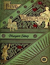 The Five Little Peppers Omnibus (Including Five Little Peppers and How They Grew, Five Little Peppers Midway, Five Little Peppers Abroad, Five Little ... Friends, and Five Little Peppers Grown Up)
