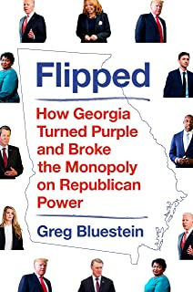 Flipped: How Georgia Turned Purple and Broke the Monopoly on Republican Power