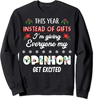 This Year Instead Of Gifts I'm Giving Everyone My Opinion Sweatshirt