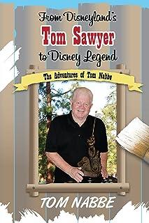 From Disneyland's Tom Sawyer to Disney Legend: The Adventures of Tom Nabbe