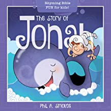 The Story of Jonah: Rhyming Bible Fun for Kids! (Oh, What God Will Go and Do!)