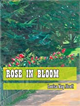 Rose in Bloom (Classic Literary) (Original and Unabridged Content) (ANNOTATED)