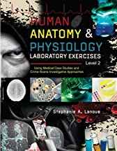 Human Anatomy & Physiology Laboratory Exercises Level 2: Using Medical Case Studies and Crime-scene Investigative Approaches
