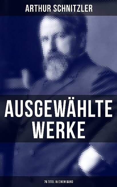 Ausgewählte Werke von Arthur Schnitzler (76 Titel in einem Band): Der Weg ins Freie + Jugend in Wien + Traumnovelle + Leutnant Gustl + Reigen + Fräulein Else… (German Edition)