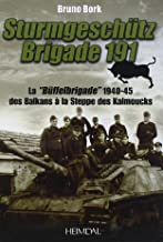 "Strumgeschütz Brigade 191: La ""Buffelbrigade"" de 1940-45 des Balkans à la steppe des Kalmouks (French Edition)"
