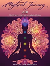 Mystical Journey: Air - The Center of the Heart, Anahata Chakra