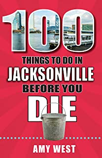 100 Things to Do in Jacksonville Before You Die (100 Things to Do Before You Die)