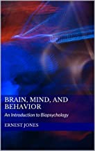 Brain, Mind, and Behavior: An Introduction to Biopsychology