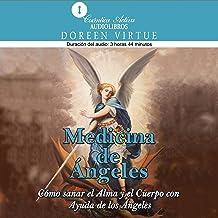Medicina de ángeles [Medicine of Angels]: Cómo sanar el alma y el cuerpo con ayuda de los ángeles