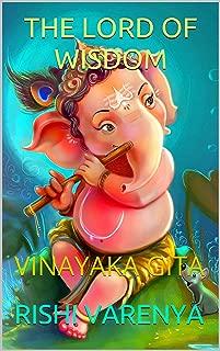 THE LORD OF WISDOM: VINAYAKA GITA
