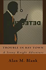 Trouble in Bay Town: A Sonny Knight Adventure Kindle Edition