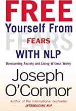 Free Yourself From Fears with NLP: Overcoming Anxiety and Living without Worry (English Edition)