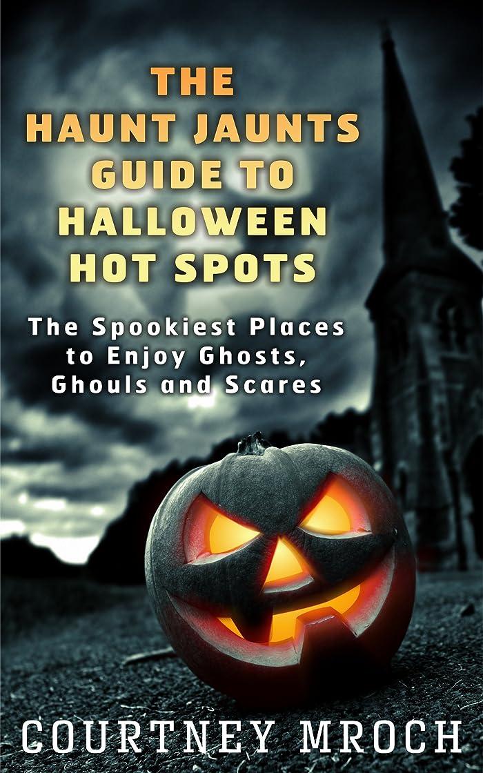 戸棚主婦複数The Haunt Jaunts Guide to Halloween Hot Spots: The Spookiest Places to Enjoy Ghosts, Ghouls and Scares (English Edition)