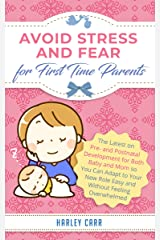 Avoid Stress and Fear for First Time Parents: The Latest on Pre- and Postnatal Development for Both Baby and Mom so You Can Adapt to Your New Role Easy ... development and baby's first year Book 4) Kindle Edition
