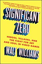Best Significant Zero: Heroes, Villains, and the Fight for Art and Soul in Video Games Review