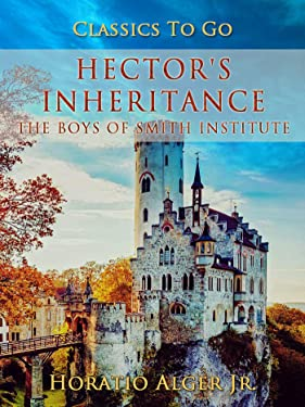 Hector's Inheritance: The Boys of Smith Institute (Classics To Go)