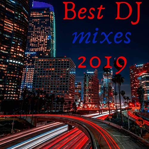 BEST DJ MIXES 2019 by Various artists on Amazon Music