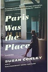 Paris Was the Place Kindle Edition