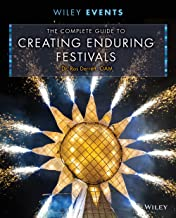 The Complete Guide to Creating Enduring Festivals (The Wiley Event Management Series)