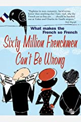 Sixty Million Frenchmen Can't be Wrong: What Makes the French So French? Kindle Edition