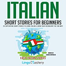 Italian Short Stories for Beginners: 20 Captivating Short Stories to Learn Italian & Grow Your Vocabulary the Fun Way!: Ea...