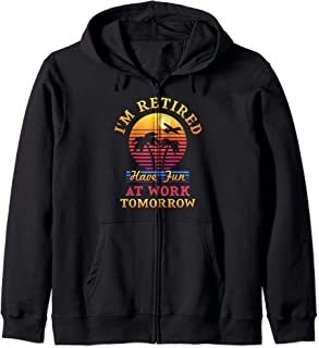 I'm Retired Have Fun At Work Tomorrow Funny Retirement Zip Hoodie