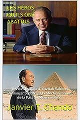 LES HÉROS QU'ILS ONT ABATTUS: Les Assassinats d'Yitzhak Rabin et d'Anouar Sadate, et la Mortinaissance de la Paix au Moyen-Orient Format Kindle