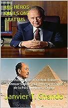 LES HÉROS QU'ILS ONT ABATTUS: Les Assassinats d'Yitzhak Rabin et d'Anouar Sadate, et la Mortinaissance de la Paix au Moye...