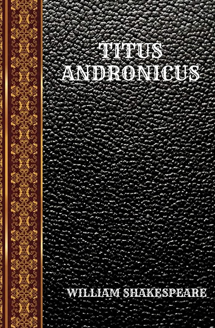 面それによってウルルTITUS ANDRONICUS: BY WILLIAM SHAKESPEARE (CLASSIC BOOKS)