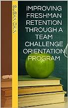 Improving Freshman Retention Through a Team Challenge Orientation Program