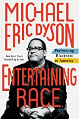 Entertaining Race: Performing Blackness in America Kindle Edition