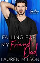 Falling for my Friend's Dad: A Steamy Older Man Younger Woman Instalove Romance