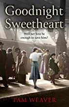 Goodnight Sweetheart: a heartbreaking World War Two historical fiction saga that will bring tears to your eyes and love to...