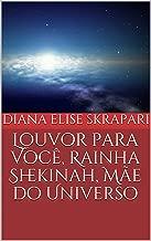 Louvor para Você, Rainha Shekinah, Mãe do Universo (Portuguese Edition)